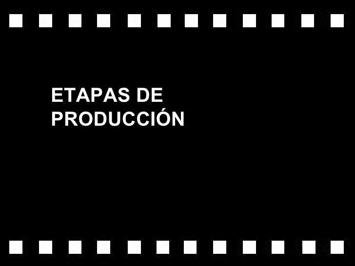 ETAPAS DEPRODUCCIÓN