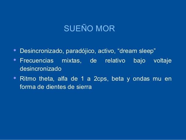 """SUEÑO MOR   Desincronizado, paradójico, activo, """"dream sleep""""   Frecuencias mixtas,      de   relativo   bajo   voltaje ..."""
