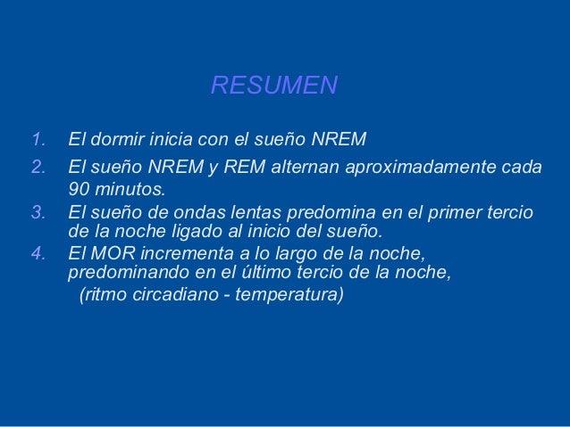 RESUMEN1.   El dormir inicia con el sueño NREM2.   El sueño NREM y REM alternan aproximadamente cada     90 minutos.3.   E...