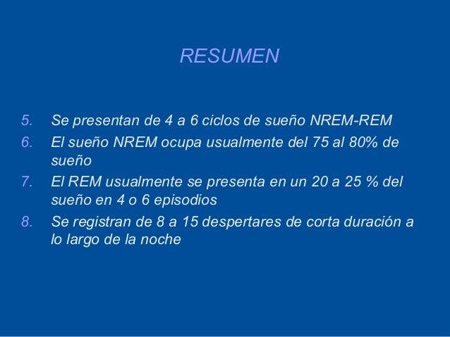 RESUMEN5.   Se presentan de 4 a 6 ciclos de sueño NREM-REM6.   El sueño NREM ocupa usualmente del 75 al 80% de     sueño7....