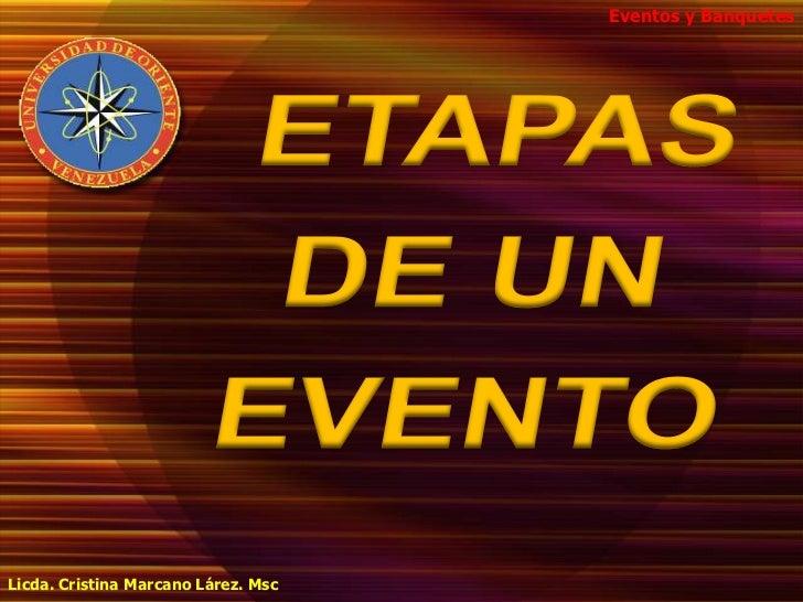 Eventos y Banquetes<br />ETAPAS<br />DE UN<br /> EVENTO<br />Licda. Cristina Marcano Lárez. Msc<br />