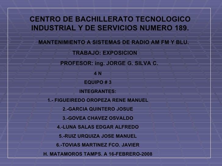 CENTRO DE BACHILLERATO TECNOLOGICO INDUSTRIAL Y DE SERVICIOS NUMERO 189. MANTENIMIENTO A SISTEMAS DE RADIO AM FM Y BLU. TR...