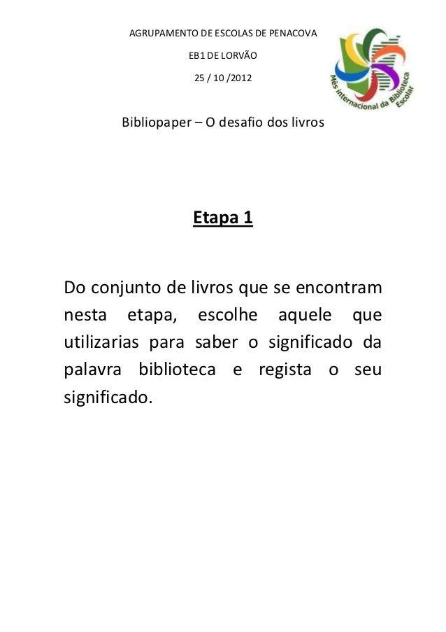AGRUPAMENTO DE ESCOLAS DE PENACOVA                  EB1 DE LORVÃO                   25 / 10 /2012       Bibliopaper – O de...