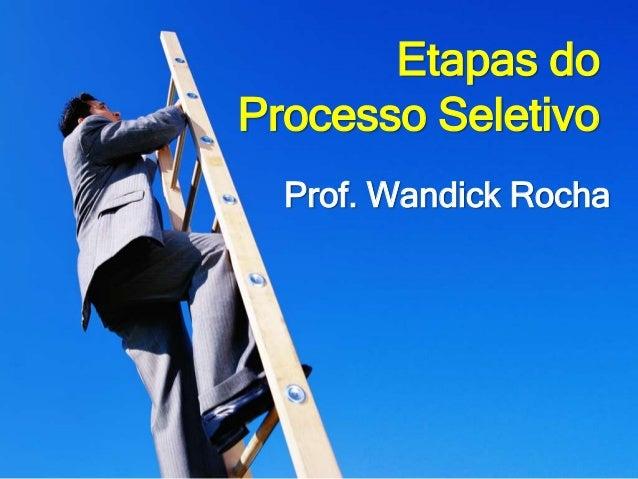 Etapas do Processo Seletivo Prof. Wandick Rocha