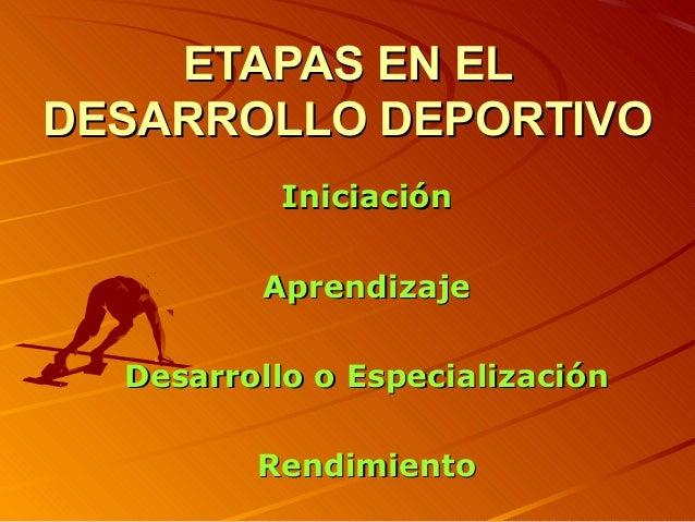 ETAPAS EN ELDESARROLLO DEPORTIVO           Iniciación         Aprendizaje  Desarrollo o Especialización         Rendimiento