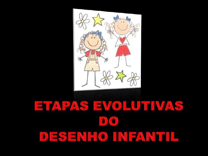ETAPAS EVOLUTIVAS DO <br />DESENHO INFANTIL<br />