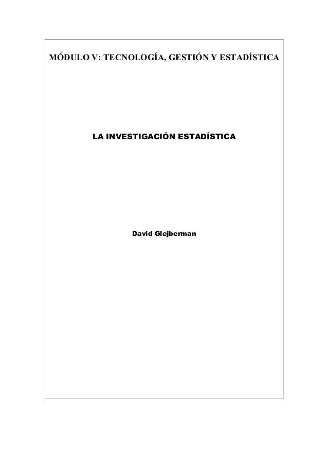 MÓDULO V: TECNOLOGÍA, GESTIÓN Y ESTADÍSTICA  LA INVESTIGACIÓN ESTADÍSTICA  David Glejberman