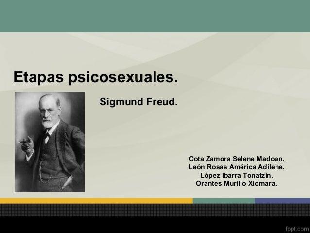 Etapas psicosexuales.          Sigmund Freud.                           Cota Zamora Selene Madoan.                        ...