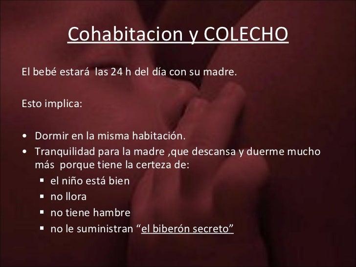 Cohabitacion y COLECHO <ul><li>El bebé estará  las 24 h del día con su madre. </li></ul><ul><li>Esto implica: </li></ul><u...