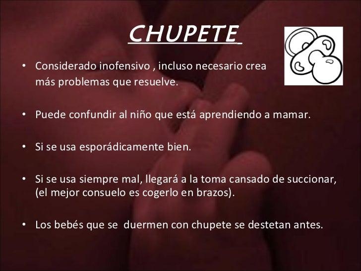 CHUPETE   <ul><li>Considerado inofensivo , incluso necesario crea  </li></ul><ul><li>más problemas que resuelve. </li></ul...