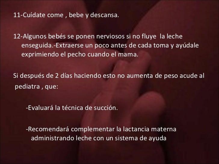 <ul><li>11-Cuídate come , bebe y descansa. </li></ul><ul><li>12-Algunos bebés se ponen nerviosos si no fluye  la leche ens...