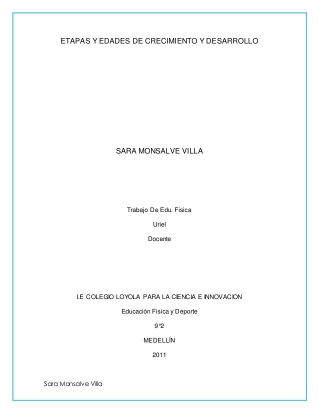 Sara Monsalve Villa ETAPAS Y EDADES DE CRECIMIENTO Y DESARROLLO SARA MONSALVE VILLA Trabajo De Edu. Fisica Uriel Docente I...