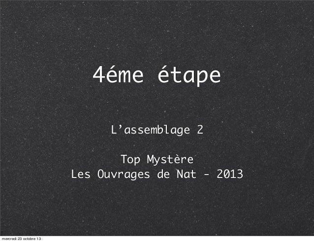 4éme étape L'assemblage 2 Top Mystère Les Ouvrages de Nat - 2013  mercredi 23 octobre 13