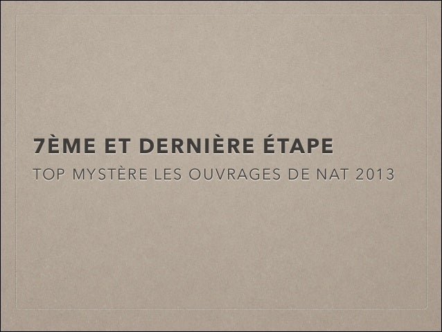 7ÈME ET DERNIÈRE ÉTAPE TOP MYSTÈRE LES OUVRAGES DE NAT 2013