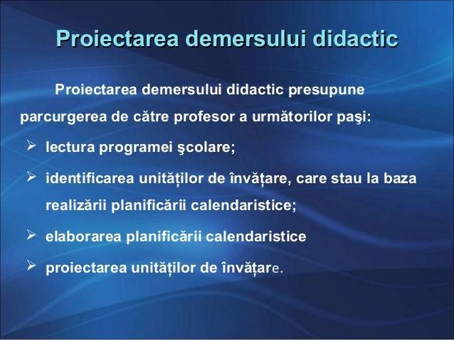Proiectarea demersului didacticProiectarea demersului didactic Proiectarea demersului didactic presupune parcurgerea de că...