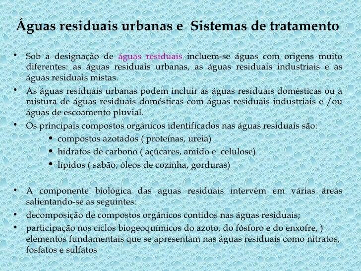 Águas residuais urbanas e Sistemas de tratamento  • Sob a designação de águas residuais incluem-se águas com origens muito...