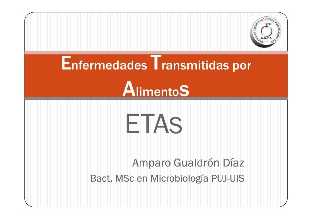 Enfermedades Transmitidas por            Alimentos            ETAS              Amparo Gualdrón Díaz     Bact,     Bact, M...