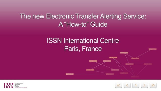 "The new Electronic Transfer Alerting Service: A ""How-to"" Guide ISSN International Centre Paris, France"