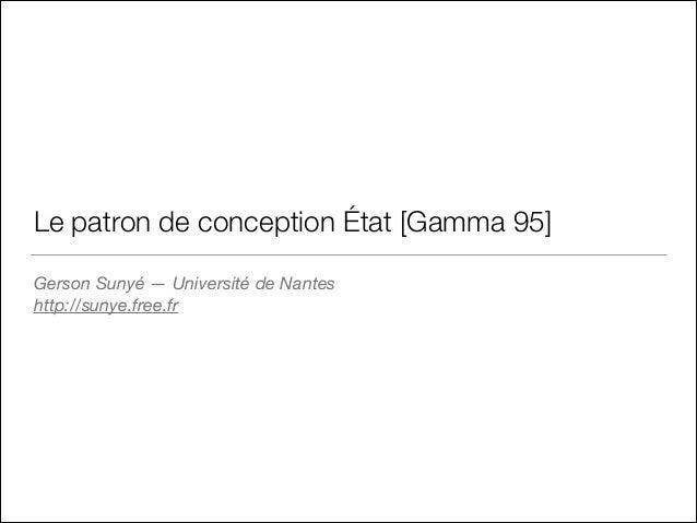 Le patron de conception État [Gamma 95] Gerson Sunyé —Université de Nantes http://sunye.free.fr