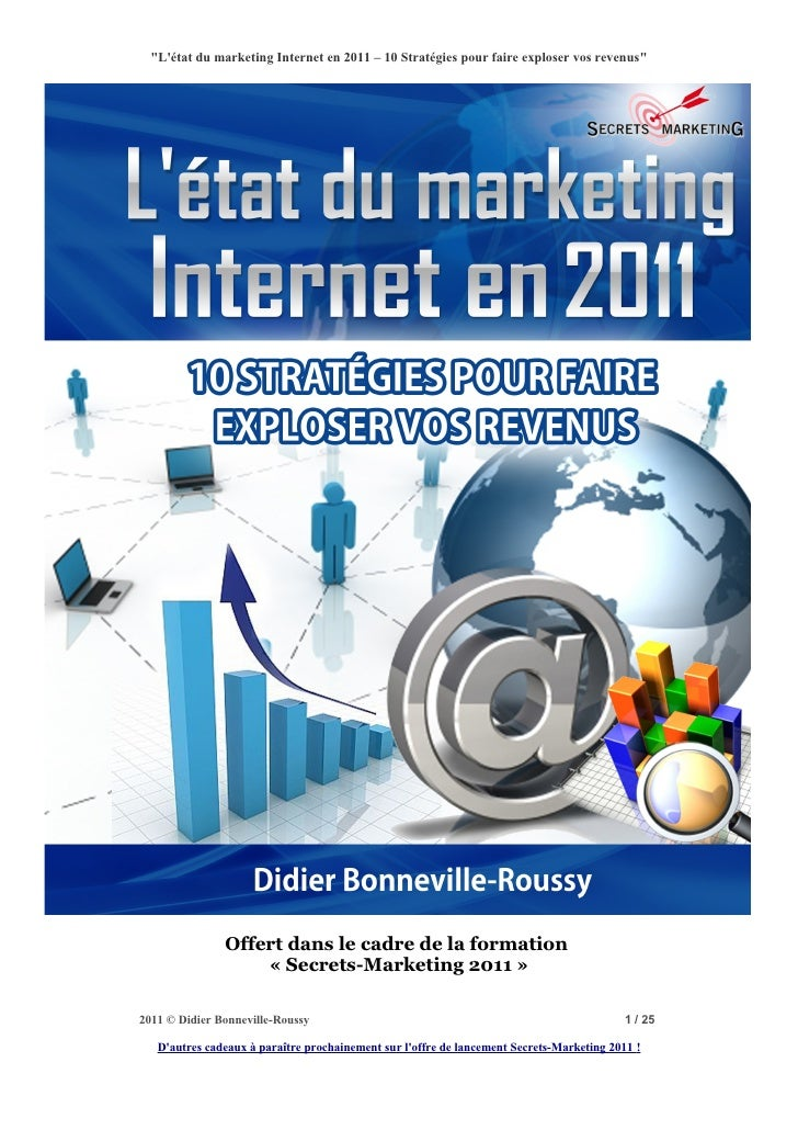 """""""Létat du marketing Internet en 2011 – 10 Stratégies pour faire exploser vos revenus""""               Offert dans le cadre d..."""