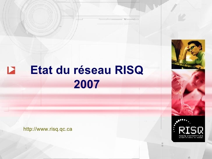 Etat du réseau RISQ 2007 http://www.risq.qc.ca