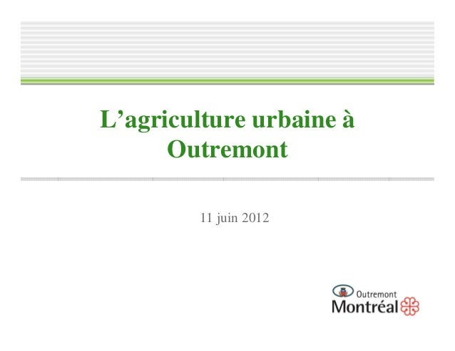 L'agriculture urbaine à      Outremont        11 juin 2012