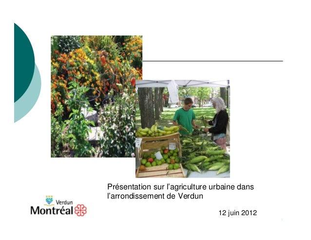 Présentation sur l'agriculture urbaine dansl'arrondissement de Verdun                                12 juin 2012         ...