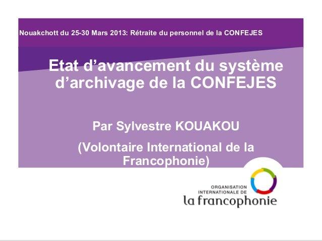 Nouakchott du 25-30 Mars 2013: Rétraite du personnel de la CONFEJES  Etat d'avancement du système d'archivage de la CONFEJ...