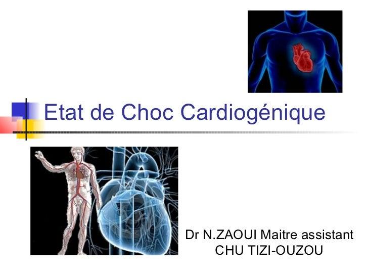 Etat de Choc Cardiogénique             Dr N.ZAOUI Maitre assistant                  CHU TIZI-OUZOU