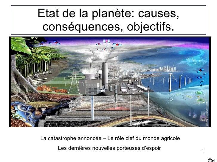 Etat de la planète: causes, conséquences, objectifs. © nl La catastrophe annoncée – Le rôle clef du monde agricole Les der...