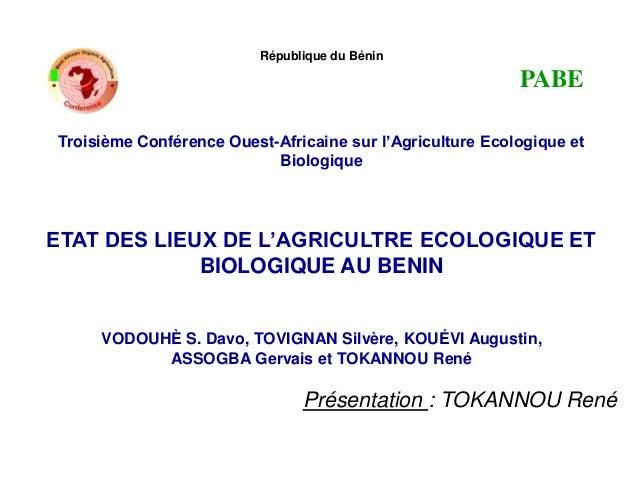 République du Bénin PABE Troisième Conférence Ouest-Africaine sur l'Agriculture Ecologique et Biologique ETAT DES LIEUX DE...