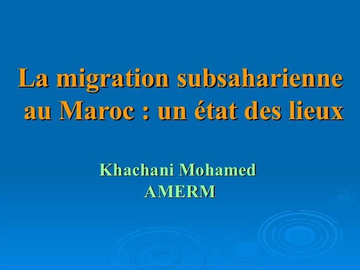 La migration subsaharienne au Maroc: un état des lieux Khachani Mohamed  AMERM