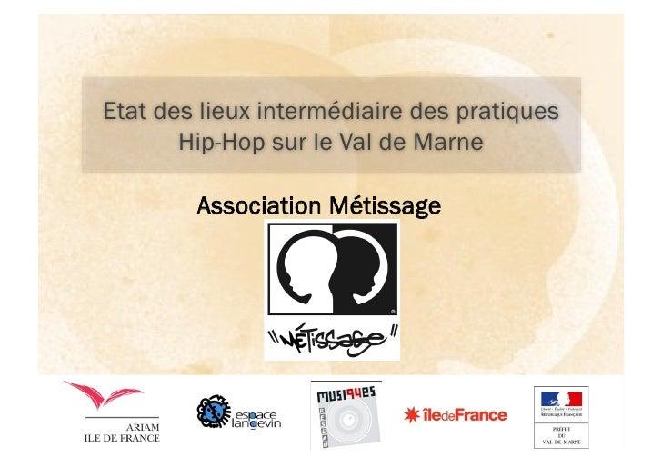 Etat des lieux intermédiaire des pratiques            Hip-Hop sur le Val de Marne             Association Métissage       ...