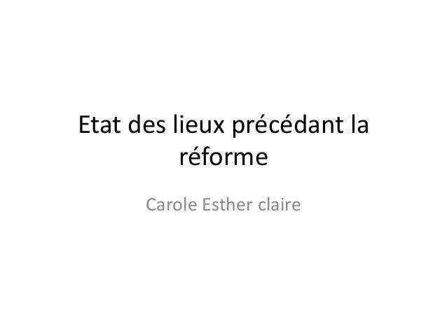 Etat des lieux précédant la          réforme      Carole Esther claire