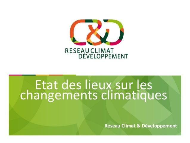 Etat des lieux sur les  changements climatiques  Réseau Climat & Développement