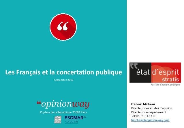 15 place de la République 75003 Paris À : De : Les Français et la concertation publique Septembre 2016 Frédéric Micheau Di...