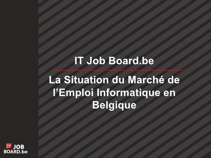IT Job Board.be La Situation du Marché de l'Emploi Informatique en Belgique