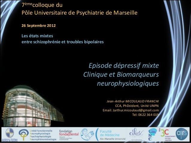 Episode dépressif mixte Clinique et Biomarqueurs neurophysiologiques Jean-Arthur MICOULAUD FRANCHI CCA, PhDstdent, Unité U...