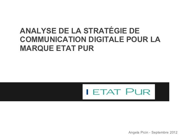 ANALYSE DE LA STRATÉGIE DECOMMUNICATION DIGITALE POUR LAMARQUE ETAT PUR                       Angela Picin - Septembre 2012