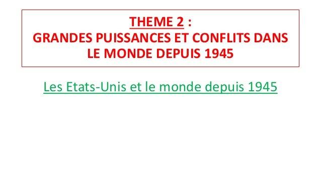 THEME 2 : GRANDES PUISSANCES ET CONFLITS DANS LE MONDE DEPUIS 1945 Les Etats-Unis et le monde depuis 1945