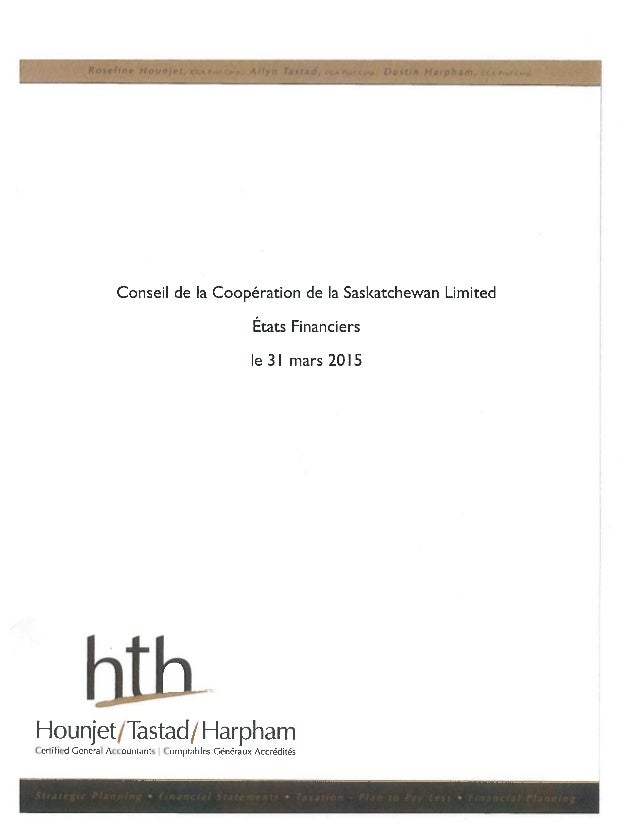 Conseil de Ia Coopération de Ia Saskatchewan Limited  États Financiers  Ie 3| mars 20|5       Hounjet/ Tastad/  Harpham  C...