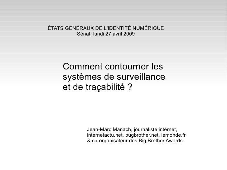 ÉTATS GÉNÉRAUX DE L'IDENTITÉ NUMÉRIQUE Sénat, lundi 27 avril 2009 Jean-Marc Manach, journaliste internet, internetactu.net...
