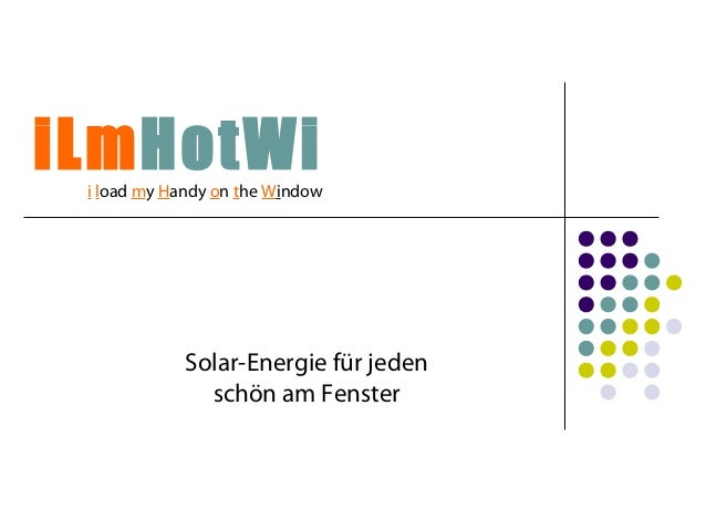 iLmHotWi  i load my Handy on the Window  Solar-Energie für jeden  schön am Fenster