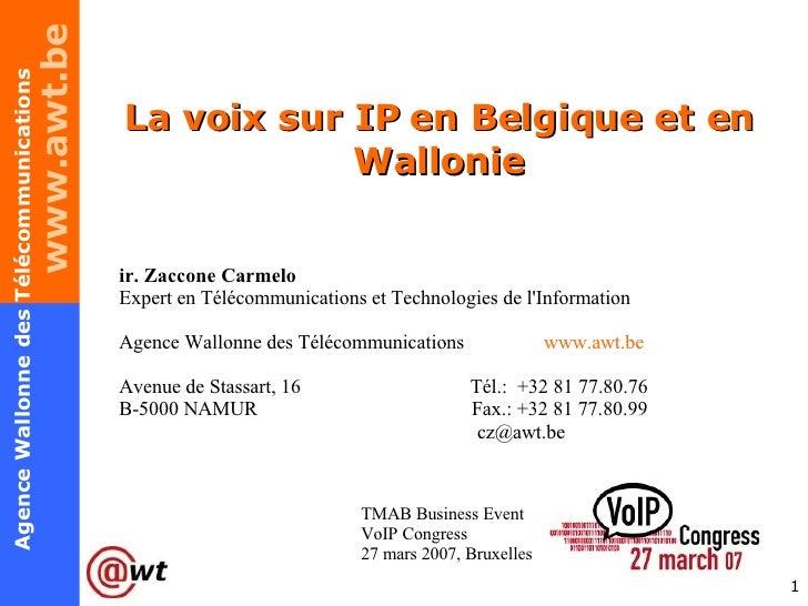 La voix sur IP en Belgique et en Wallonie ir. Zaccone Carmelo Expert en Télécommunications et Technologies de l'Informatio...
