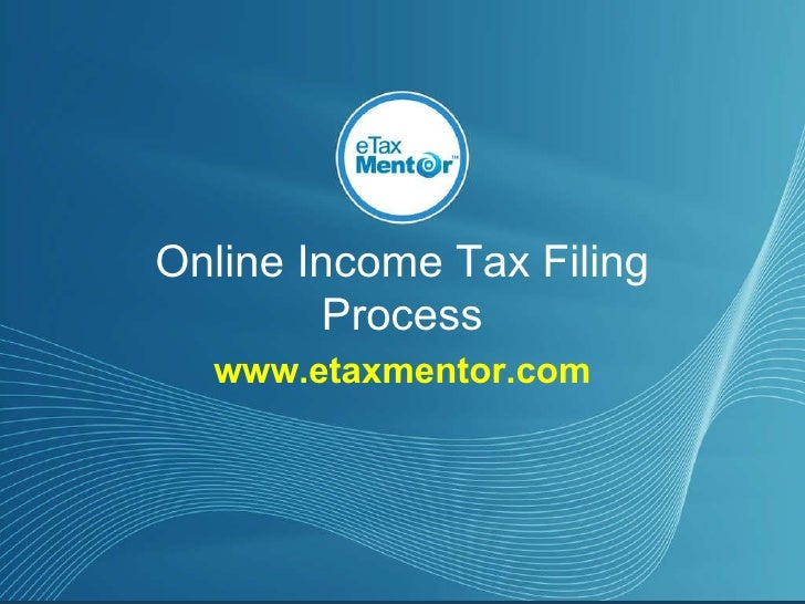 Online Income Tax Filing Process www.etaxmentor.com