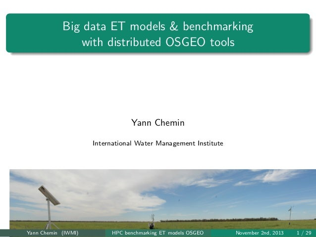 Big data ET models & benchmarking with distributed OSGEO tools  Yann Chemin International Water Management Institute  Yann...