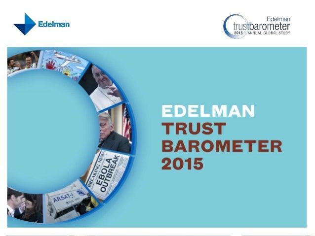 2 15a Encuesta Anual DE EDELMAN ESTUDIO MÁS IMPORTANTE SOBRE LA CONFIANZA A NIVEL GLOBAL Públicos informados • 500 encuest...