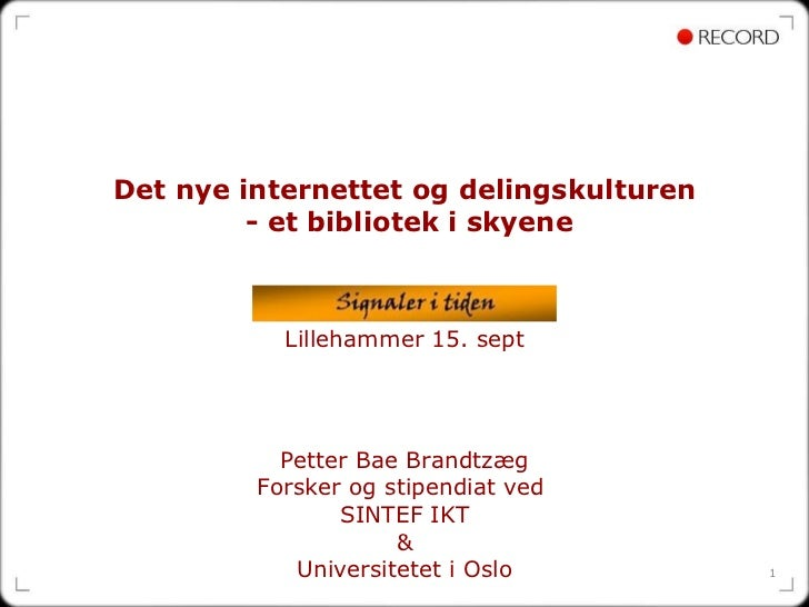 Det nye internettet og delingskulturen  - et bibliotek i skyene Lillehammer 15. sept Petter Bae Brandtzæg Forsker og stipe...