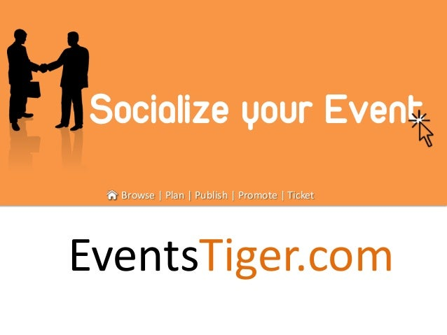 Browse | Plan | Publish | Promote | Ticket Socialize your Event EventsTiger.com