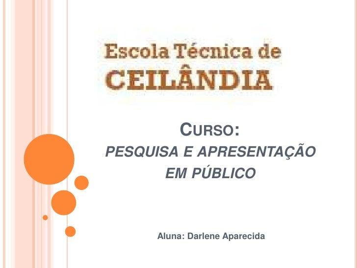 Curso: pesquisa e apresentação em público<br />Aluna: Darlene Aparecida<br />